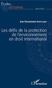 Les defis de la protection de l'environnement en Droit international / aJean Chrysostome Atafo Lema.. -- Paris : L´Harmattan, 2019. Palmas, Universe