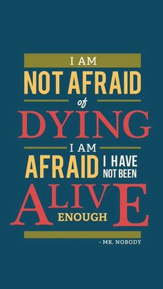 Not afraid of dying