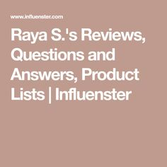 Raya S.'s Reviews, Questions and Answers, Product Lists | Influenster