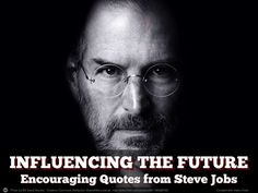 Influencing the Future: Encouraging Quotes from Steve Jobs, by Haiku Deck via @SlideShare