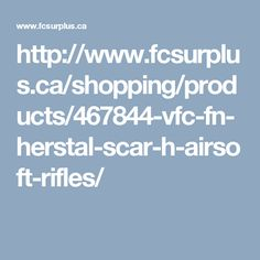 http://www.fcsurplus.ca/shopping/products/467844-vfc-fn-herstal-scar-h-airsoft-rifles/