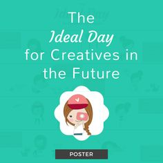 The Ideal Day for Creatives in the Future Poster