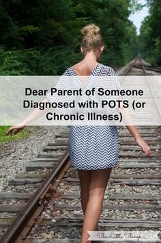 Dear Parent of someone diagnosed with POTS {or other chronic Illness}