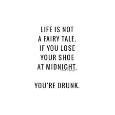Why do I think this is funny? Maybe because I don't have to be intoxicated to walk out of a shoe! Great Quotes, Quotes To Live By, Funny Quotes, Inspirational Quotes, Quirky Quotes, Awesome Quotes, Funny Memes, The Words, Expressions