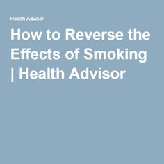 How to Reverse the Effects of Smoking | Health Advisor