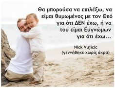 Nick Vujicic, Greek Quotes, Art Of Living, Thoughts, Motivation, Happy Healthy, Healthy Life, Inspiration, Smile