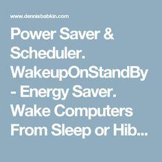 Power Saver & Scheduler. WakeupOnStandBy - Energy Saver. Wake Computers From Sleep or Hibernation.