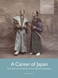 """A Career of Japan. Baron Raimund von Stillfried and Early Yokohama Photography"" Luke Gartlan (Brill, 2016)."