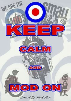 Keep Calm & Mod on Fred Perry Polo Shirts, Fishtail Parka, Vespa Px, Paul Weller, Harrington Jacket, Slim Fit Chinos, Rude Boy, My Generation, Northern Soul