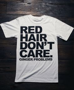 Ginger Problems Red Hair Don't Care design printed in black on a white t-shirt. Be less attractive to the sun by sporting the Red Hair Don't Care tee!