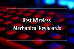 https://top10bestbudget.com/pc/wireless-mechanical-gaming-keyboards-reviews/