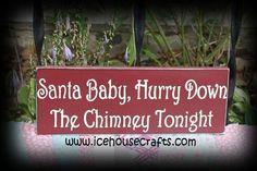 Santa Baby, Hurry Down The Chimney Tonight Sign, Christmas, Holiday, | icehousecrafts - Folk Art & Primitives on ArtFire