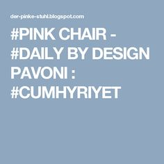 #PINK CHAIR - #DAILY BY DESIGN PAVONI : #CUMHYRIYET