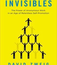 Invisibles: The Power Of Anonymous Work In An Age Of Relentless Self-Promotion PDF