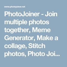 PhotoJoiner - Join multiple photos together, Meme Generator, Make a collage, Stitch photos, Photo Joiner