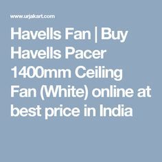 Havells Fan   Buy Havells Pacer 1400mm Ceiling Fan (White) online at best price in India