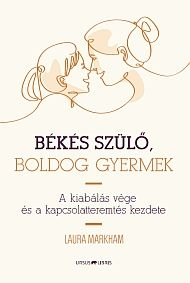 Békés szülő, boldog gyermek, Laura Markham Parenting Advice, Kids And Parenting, Budget Planer, We Are Family, Infancy, Games For Kids, Homeschool, Finance, Parenting