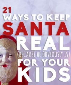 21 Ways To Keep Santa Real For Your Kids.. Definitely want Evie to believe in magic as long as possible!