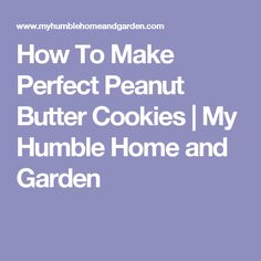 How To Make Perfect Peanut Butter Cookies | My Humble Home and Garden
