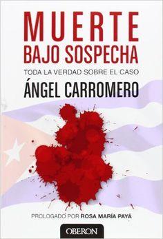 Muerte bajo sospecha / Death under suspicion (Spanish Edition): Ángel Carromero: 9788441535299:documents the truth beyond Castro's regime propaganda of victimization.