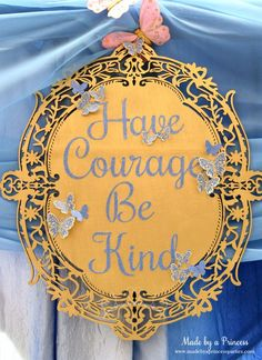 Princess Cinderella Party Will Leave You Enchanted. have courage be kind