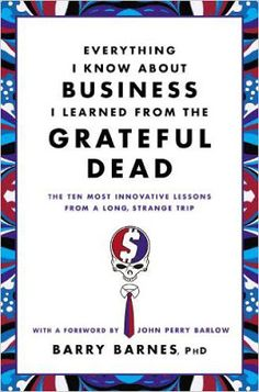 Free download or read online Everything I know about business I learned from the grateful dead, the ten most innovative lessons from a long. #business  #eBook #pdfbooksfreedownload #pdfbooksinfo everything-i-know-about-business