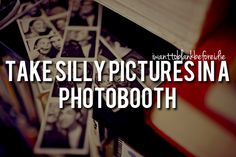 All photos of me are silly, so this should be easy as long as photobooths still exist.