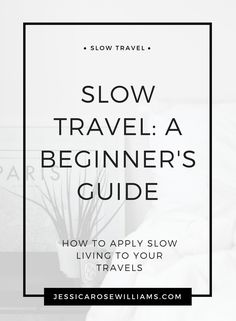 A beginner's guide to slow travel. Practical travel tips for the slow living enthusiast   simple living   minimalist travel   minimalism   travel tips   slow living   minimal lifestyle