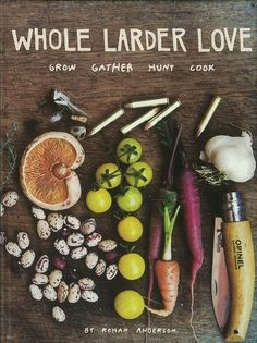 Whole Larder Love: Grow Gather Hunt Cook by Rohan Anderson, http://www.amazon.com/dp/1576876047/ref=cm_sw_r_pi_dp_y3pfrb0D3JNQX