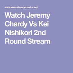 Watch Jeremy Chardy Vs Kei Nishikori 2nd Round Stream