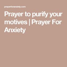 Prayer to purify your motives | Prayer For Anxiety