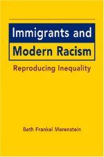 Immigrants and Modern Racism: Reproducing Inequality by Beth Frankel Merenstein
