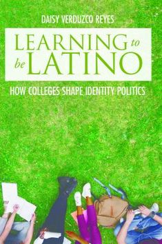 Learning to Be Latino: How Colleges Shape Identity Politics (Critical Issues in American Education) Dark Books, Liberal Arts College, Most Popular Books, Learning To Be, Student Life, Teaching Tips, Learn To Read, New Books