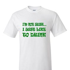 I'm Not Irish... I Just Like To Drink by CandyStoreRockGifts