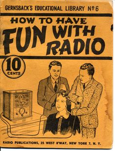 How to have Fun with Radio, by Hugo Gernsback  (forking, 2010)