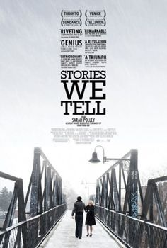 Stories We Tell, directed by Sarah Polley