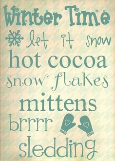 Technically, I know, it's not winter yet. But over here we have snow and below zero temperatures. so I'm calling it winter! And to celebrate that fact, here's some awesome winter subway art printables. Winter Words, I Love Winter, Winter Fun, Winter Holidays, Winter Snow, Winter Sayings, Winter Quotes, Winter Craft, Xmas Quotes