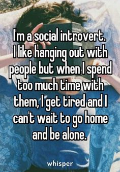 This is really only true when I'm with a group of people I don't really know. I love hanging out with the people I care about - family and friends - and draw energy from our interactions like an extrovert. I guess I'm an introvert/extrovert combo :) Infj, Introvert Quotes, Introvert Problems, Extroverted Introvert, Books And Tea, Infp Personality, Ambivert, Whisper Confessions, Encouragement