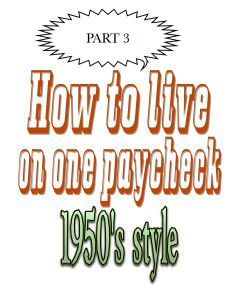 Part Three--How to Survive on One Paycheck--1950's style! by the50sHousewife.com   YES YOU CAN!  #Frugal Living #Stay-at-home mom #One Paycheck
