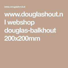 www.douglashout.nl webshop douglas-balkhout 200x200mm