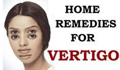 Home remedies for Vertigo. How to get rid of vertigo? Treat vertigo and dizziness. Methods to prevent vertigo naturally. Cure vertigo fast. Avoid vertigo.