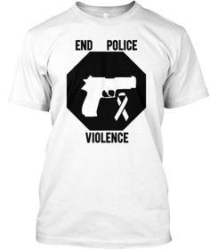 END POLICE VIOLENCE AWARENESS CAMPAIGN | Teespring