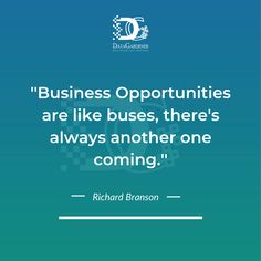 """We don't always have to jump to the next business opportunity. We need to choose if they are worthy of our time and effort before investing in it. Don't worry if you miss an opportunity as there'll always be another one on the horizon. It's just like what Richard Branson said, """"Business opportunities are like buses, there's always another one coming."""" #goals #success #quote #inspiration Uk Companies, Richard Branson, Another One, Business Opportunities, Buses, Don't Worry, No Worries, Effort, Opportunity"""