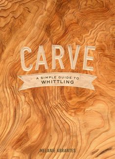 Carve - A Simple Guide to Whittling