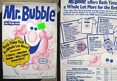 Mr. Bubble heck yeah!