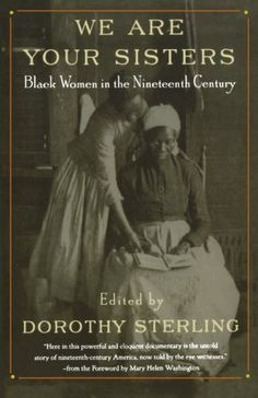 We Are Your Sisters: Black Women in the Nineteenth Century by Dorothy Sterling et al., http://www.amazon.com/dp/0393316297/ref=cm_sw_r_pi_dp_Iqmntb0WP3XW9