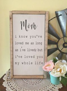 Mom I know you've loved me -Mothers Day Gift Free shipping anywhere in the USA! Get a Personal and meaningful sign for mom this year! This is something she can keep forever! #momhacks #mothersday #homedecor #diy #homedecor #diy