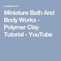 Miniature Bath And Body Works - Polymer Clay Tutorial - YouTube