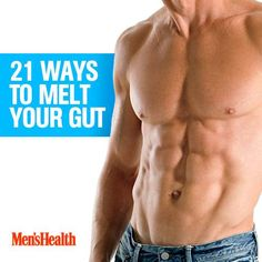Melt your gut for good: http://www.menshealth.com/weight-loss/21-ways-melt-your-gut-good?cid=soc_Pinterest_content-WL-july14_21waystomeltyourgut