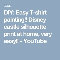 DIY: Easy T-shirt painting!! Disney castle silhouette print at home, very easy!! - YouTube Disney Castle Silhouette, T Shirt Painting, Customise T Shirt, Easy Youtube, Disney Inspired, Diy, Crafts, Shirts, Inspiration